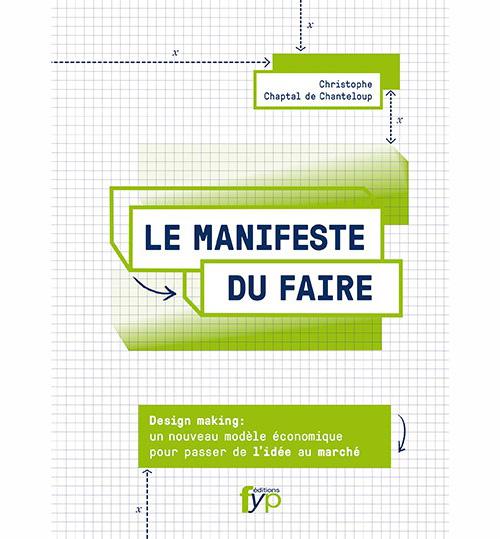 Le manifeste du faire — Design making : un nouveau modèle économique pour passer de l'idée au marché